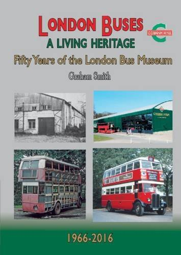 London Buses a Living Heritage: Fifty Years of the London Bus Museum (Road Transport Heritage)