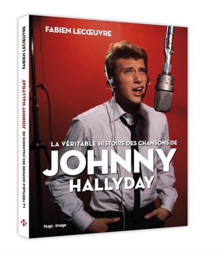 La vritable histoire des chansons de Johnny Hallyday