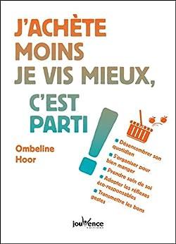 J Achete Moins Je Vis Mieux C Est Parti Ebook Ombeline Hoor