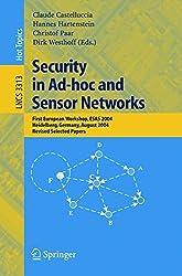 Security in Ad-hoc and Sensor Networks: First European Workshop, ESAS 2004, Heidelberg, Germany, August 6, 2004, Revised Selected Papers