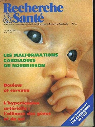 RECHERCHE ET SANTE N°6, JUIN-AOÛT 1981. LES MALFORMATIONS CARDIAQUES DU NOURRISSON/ DOULEUR ET CERVEAU / L'HYPERTENSION ARTERIELLE : L'ALLIANCE DES GENES ET DU SEL. par Collectif