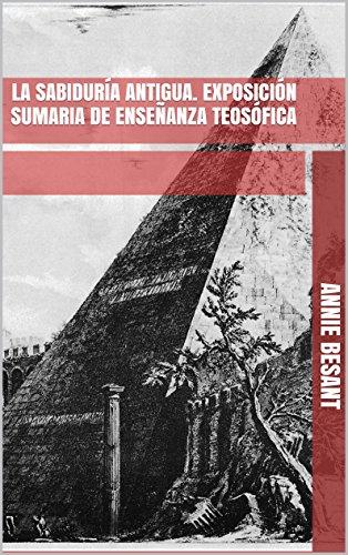La Sabiduría Antigua. Exposición sumaria de Enseñanza Teosófica por Annie Besant