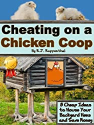 Cheating on a Chicken Coop: 8 Cheap Ideas to House Your Backyard Hens and Save Money (English Edition)