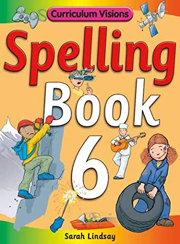 Spelling Book 6: for Year 6 (Curriculum Visions Spelling (6 Pupil Books & 6 Teacher's Resource Books Covering Years