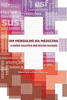 Um mergulho na Medicina: A saúde coletiva sob novos olhares par [Villela, Edlaine Faria de Moura]