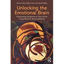 Unlocking the Emotional Brain: Eliminating Symptoms at Their Roots Using Memory Reconsolidation by Ecker, Bruce, Ticic, Robin, Hulley, Laurel (2012) Paperback
