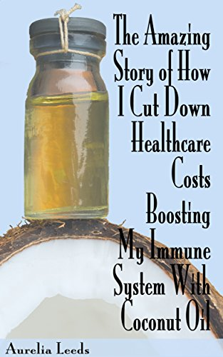 The Amazing Story of How I Cut Down Healthcare Costs Boosting My Immune System With Coconut Oil