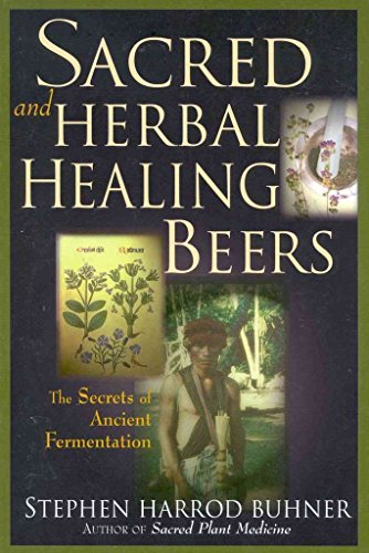 [Sacred and Herbal Healing Beers: The Secrets of Ancient Fermentation] (By: Stephen Harrod Buhner) [published: December, 1998]