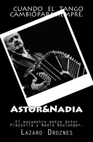 Astor&Nadia: El encuentro entre Astor Piazzolla y Nadia Boulanger por Lazaro Droznes