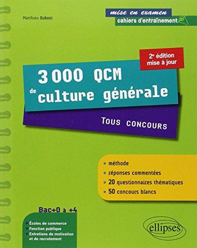 3000 QCM de Culture Gnrale Tous Concours une Mthode des Rponses Commentes 50 Concours Blancs Bac+0  +4