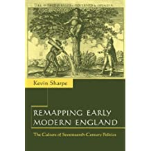 Remapping Early Modern England: The Culture of Seventeenth-Century Politics
