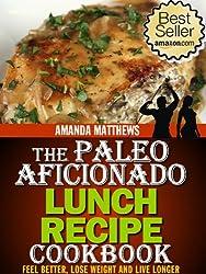 The Paleo Aficionado Lunch Recipe Cookbook (The Paleo Diet Meal Recipe Cookbooks 2)