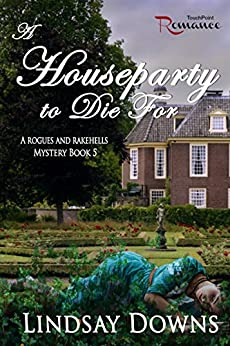 A Houseparty to Die For (Rogues and Rakehells Mystery Book 5) by [Downs, Lindsay]