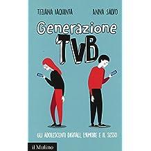 Generazione TVB Gli Adolescenti Digitali Lamore E Il Sesso