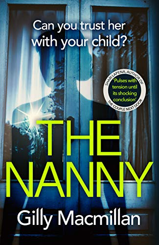 The Nanny: Can you trust her with your child? by Gilly Macmillan