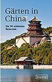 Gärten in China: Die 50 schönsten Reiseziele