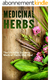 Medicinal Herbs: The Ultimate Guide to Medical Herbs that Heal (English Edition)