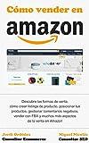 Cómo vender en Amazon: Un ebook para los que quieren lanzarse a vender en Amazon y tienen dudas, ya sea iniciales o avanzadas