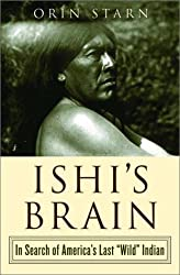 Ishi's Brain: In Search of America's Last Wild Indian by Orin Starn (2004-02-23)