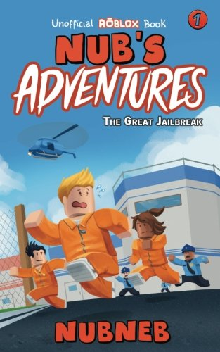 Nub's Adventures: The Great Jailbreak - An Unofficial Roblox Book: Volume 1 por Nub Neb