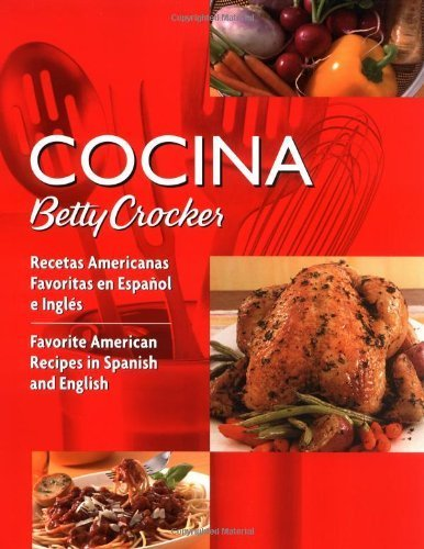 Cocina Betty Crocker: Recetas Americanas Favoritas en Español e Inglés/Favorite American Recipes...