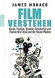 Film verstehen: Kunst, Technik, Sprache, Geschichte und Theorie des Films und der Neuen Medien (Mit einer Einführung in Multimedia) - James Monaco