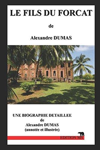 Le fils du forçat: une biographie détaillée d'Alexandre DUMAS(annotée et illustrée)