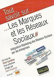 Tout savoir sur... Les Marques et les Réseaux Sociaux - Intégration Marketing des Réseaux Sociaux par les entreprises