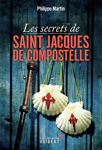 Les Secrets de Saint-Jacques-de-Compostelle (LA LIBRAIRIE VU) par Philippe Martin