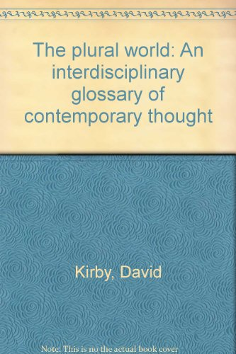 The plural world: An interdisciplinary glossary of contemporary thought