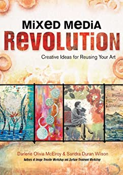 Mixed Media Revolution: Creative Ideas for Reusing Your Art by [McElroy, Darlene Olivia, Wilson, Sandra Duran]