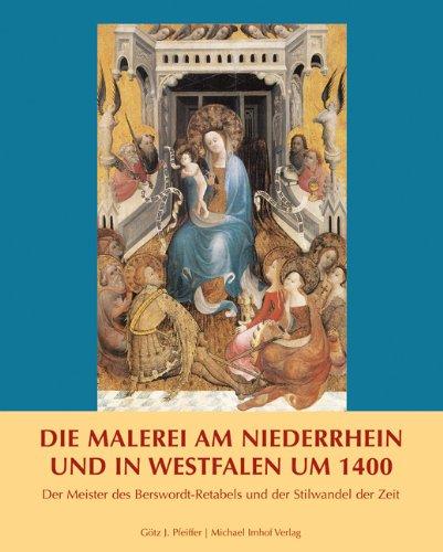 DIE MALEREI AM NIEDERRHEIN UND IN WESTFALEN UM 1400: Der Meister des Berswordt-Retabels und der...