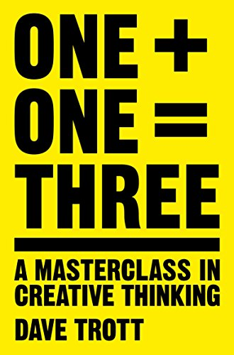 One Plus One Equals Three: A Masterclass in Creative Thinking por Dave Trott