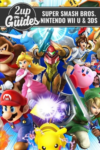 Super Smash Bros. - Nintendo Wii U & 3DS Strategy Guide & Game Walkthrough – Cheats, Tips, Tricks, AND MORE!
