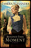 Beyond This Moment (Timber Ridge Reflections Book #2)