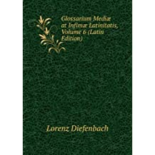 Glossarium Mediæ at Infimæ Latinitatis, Volume 6 (Latin Edition)