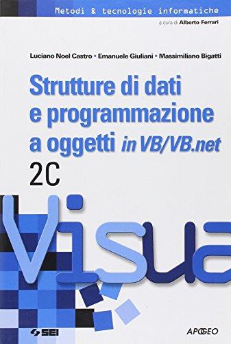 Strutture di dati e programmazione a oggetti in Visual Basic/Visual Basic.net. Vol. 2C. Per le Scuole superiori