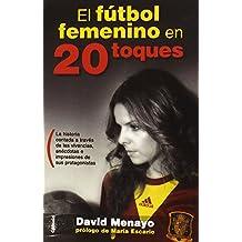 El Fútbol Femenino En 20 Toques (Testimonio)