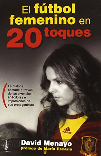 El Fútbol Femenino En 20 Toques (Testimonio) por David Menayo Ramos
