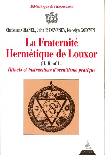 La fraternité hermétique de Louxor. Rituels et instructions d'occultisme pratique par Christian Chanel, Joscelyn Godwin, John-P Deveney