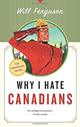 Why I Hate Canadians by Will Ferguson(2007-08-28)