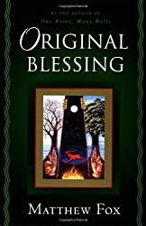 Original Blessing: A Primer in Creation Spirituality Presented in Four Paths, Twenty-Six Themes, and Two Questions by Matthew Fox (2000-10-09)