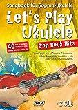 Let's Play Ukulele Pop Rock Hits (mit 2 CDs): Songbook für Sopran-Ukulele - 40 tolle Songs für Ukulele ohne Noten spielen