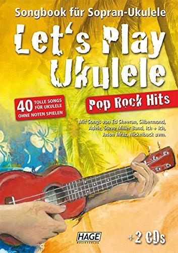 Let's Play Ukulele Pop Rock Hits (mit 2 CDs): Songbook für Sopran-Ukulele - 40 tolle Songs für Ukulele ohne Noten spielen - Mit Der Gesang-buch Cd