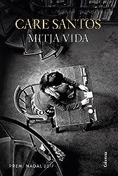 Mitja vida: Premi Nadal 2017 (Catalan Edition)