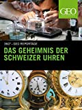 Das Geheimnis der Schweizer Uhren