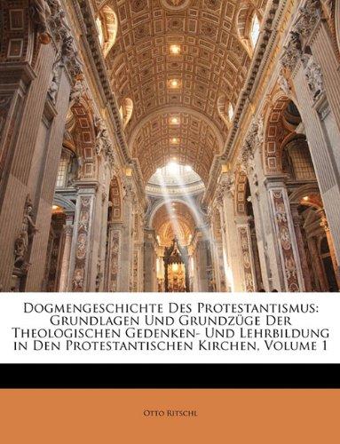 Dogmengeschichte Des Protestantismus: Grundlagen Und Grundzüge Der Theologischen Gedenken- Und Lehrbildung in Den Protestantischen Kirchen, Volume 1