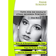 Tipps für die einfach etwas besseren Porträts - Das Buch (Der kleine Foto-Ratgeber, Band 9)