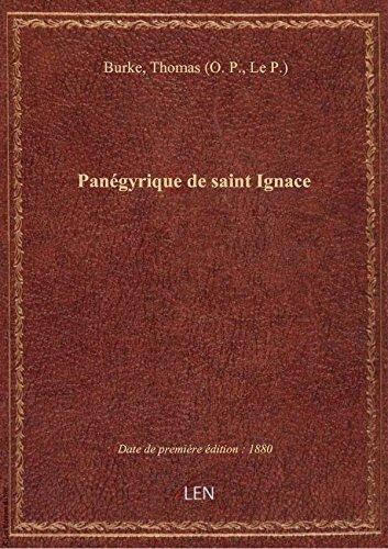 Pangyrique de saint Ignace / prononc par le T. R. P. Thomas Burke dans l'glise des Jsuites  Lon