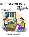 RHEUMATOLOGY MADE RIDICULOUSLY - Adam J. Brown